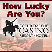 CDA Casino & Resort - How Lucky Are You?